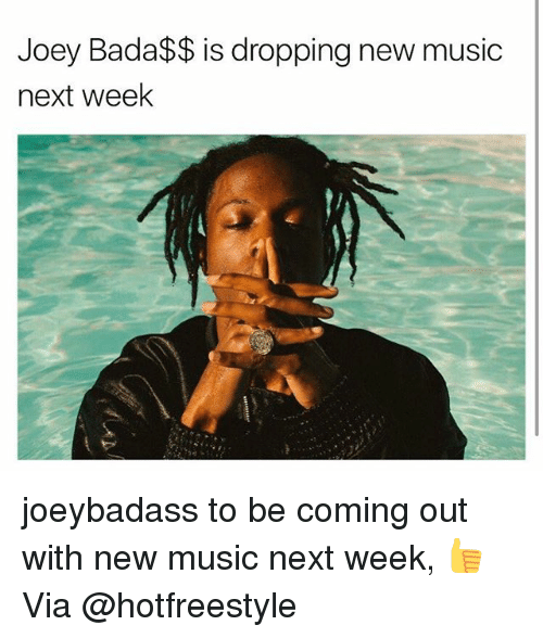 Memes, Music, and Bada: Joey Bada$$ is dropping new music  next week joeybadass to be coming out with new music next week, 👍 Via @hotfreestyle