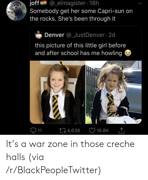 howling: joff  Somebody get her some Capri-sun on  the rocks. She's been through it  @_elmagister18h  Denver @_JustDenver 2d  this picture of this little girl before  and after school has me howling  11  L14,638  16.8K It's a war zone in those creche halls (via /r/BlackPeopleTwitter)