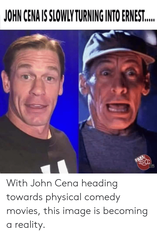 John Cena: JOHN CENA IS SLOWLY TURNING INTO ERNEST...  FAKE  HD With John Cena heading towards physical comedy movies, this image is becoming a reality.