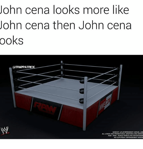 raw wwe: John cena looks more like  John Cena then John cena  ooks  I  ATRAPPATRICK  MADE BY JAY JAYBIRDSNEST (ISRAEL JAM  ALL LOOOS AND PROMOTIONAL GAAPHICSARE OWNED  RAW WWE WORLD WRESTLING ENTERTAINME  NOCOPYRIGHT INFRINGEMENT INTEND