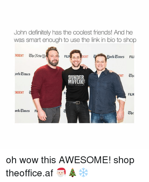 Af, Definitely, and Friends: John definitely has the coolest friends! And he  was smart enough to use the link in bio to shop  FiLMDENT  JorkEimes FiLI  ork Times  IFFE  NDENT  FiLM  ork Eimes F  The oh wow this AWESOME! shop ➵ theoffice.af 🎅🏻🎄❄️