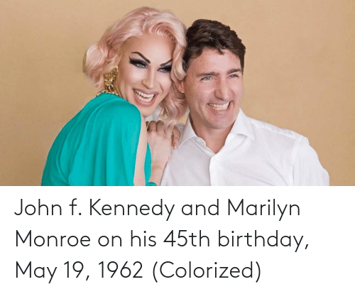 Marilyn Monroe: John f. Kennedy and Marilyn Monroe on his 45th birthday, May 19, 1962 (Colorized)