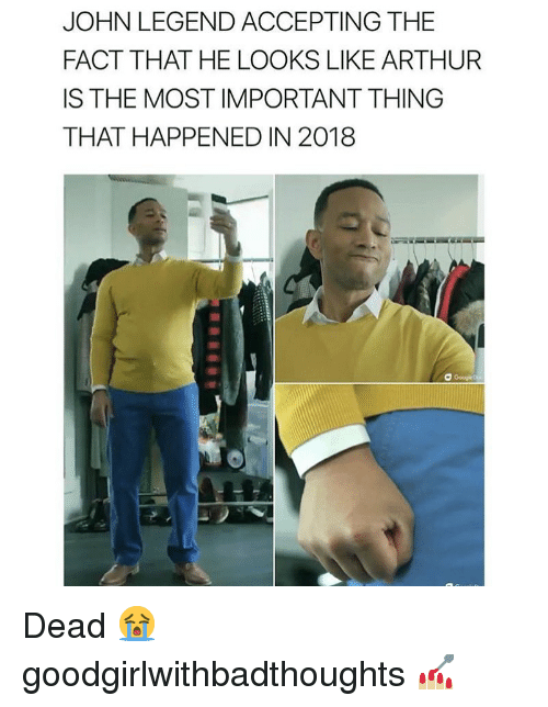 John Legend: JOHN LEGEND ACCEPTING THE  FACT THAT HE LOOKS LIKE ARTHUR  IS THE MOST IMPORTANT THING  THAT HAPPENED IN 2018 Dead 😭 goodgirlwithbadthoughts 💅🏼