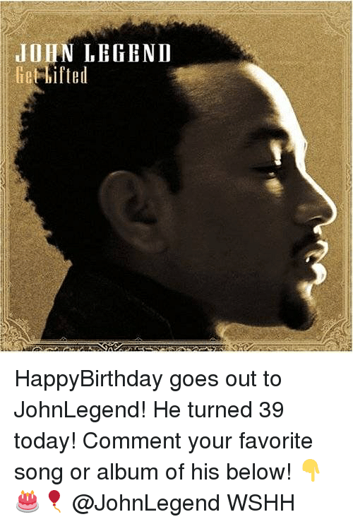 John Legend: JOHN LEGEND  e ifted HappyBirthday goes out to JohnLegend! He turned 39 today! Comment your favorite song or album of his below! 👇🎂🎈 @JohnLegend WSHH