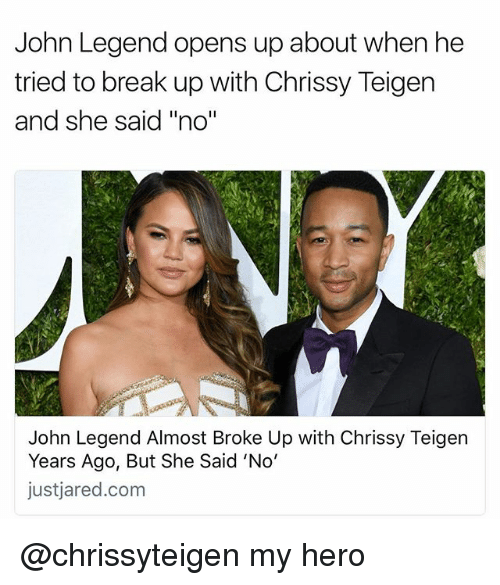 """Broked: John Legend opens up about when he  tried to break up with Chrissy Teigen  and she said """"no'""""  John Legend Almost Broke Up with Chrissy Teigern  Years Ago, But She Said 'No'  justjared.com @chrissyteigen my hero"""
