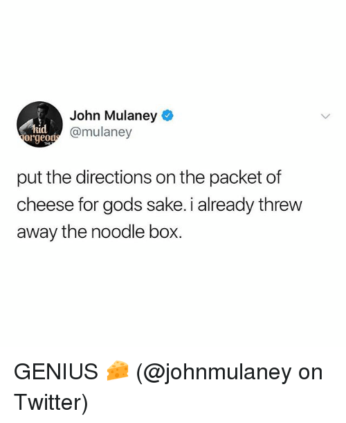 Memes, Twitter, and Genius: John Mulaney  hid  orgeo  d @mulaney  put the directions on the packet of  cheese for gods sake. i already threw  away the noodle box. GENIUS 🧀 (@johnmulaney on Twitter)