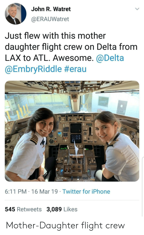 Mother Daughter: John R. Watret  @ERAUWatret  Just flew with this mother  daughter flight crew on Delta from  LAX to ATL. Awesome. @Delta  @EmbryRiddle #era u  8.0  6:11 PM 16 Mar 19 Twitter for iPhone  545 Retweets 3,089 Likes Mother-Daughter flight crew