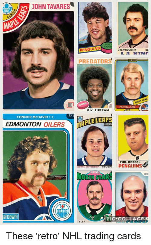Funny, National Hockey League (NHL), and Jets: JOHN TAVARES  MAPLE  SIDN  PENGUINSCROSE  DREW DOUGHTY  DE  PREDATORS  Ds  DEFENSE  RIGHT WING  BD  PATRIK LAINE  JETS  CONNOR MCDAVID C  EDMONTON OILERS  MAPLE LERFS  BarDown  PHIL KESSEL  PENGUINS  Bar Down  NORTH STAR  ar Down  TYLER  AGE These 'retro' NHL trading cards
