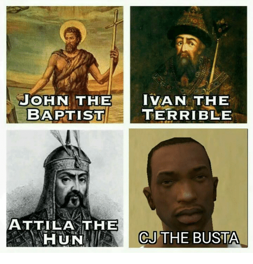 attila: JOHN THE IVAN THE  BAPTISTTERRIBLE  ATTILA THE  HUNCJTHE BUSTA