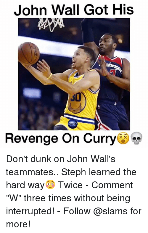 "Dunk, John Wall, and Memes: John Wall Got His  Revenge on Curry Don't dunk on John Wall's teammates.. Steph learned the hard way😳 Twice - Comment ""W"" three times without being interrupted! - Follow @slams for more!"