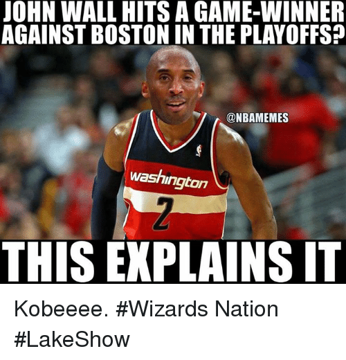 John Wall, Nba, and Boston: JOHN WALL HITS A GAME-WINNER  AGAINST BOSTON IN THE PLAYOFFS  @NBAMEMES  washington  THIS EXPLAINS IT Kobeeee. #Wizards Nation #LakeShow