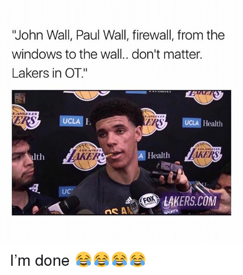 "Funny, John Wall, and Los Angeles Lakers: ""John Wall, Paul Wall, firewall, from the  windows to the wall.. don't matter.  Lakers in OT""  RS  UCLA E  ERS  UCLA Health  lth  AKER  A Health  UC  LAKERS.COM  FOX I'm done 😂😂😂😂"