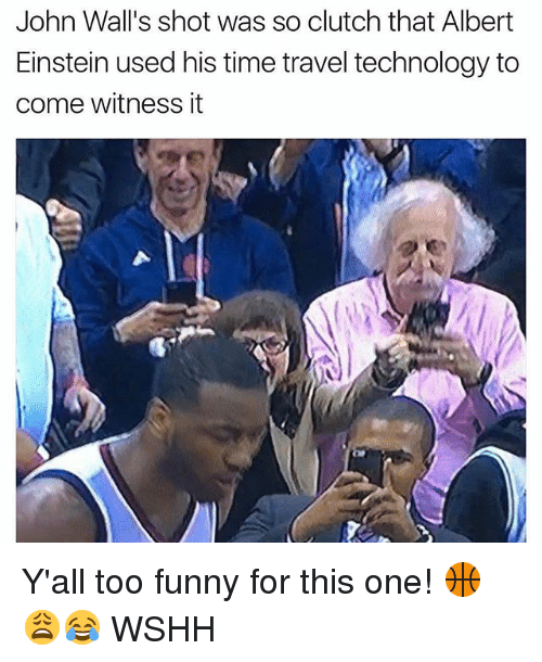 Albert Einstein, Funny, and Memes: John Wall's shot was so clutch that Albert  Einstein used his time travel technology to  come witness it Y'all too funny for this one! 🏀😩😂 WSHH