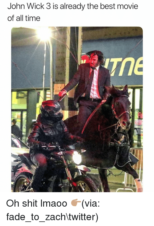 Funny, John Wick, and Shit: John Wick 3 is already the best movie  of all time  TME  026 Oh shit lmaoo 👉🏽(via: fade_to_zach\twitter)
