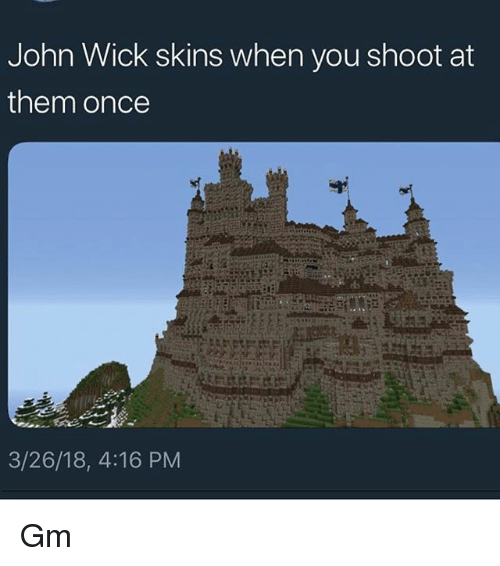 John Wick, Memes, and 🤖: John Wick skins when you shoot at  them once  3/26/18, 4:16 PM Gm