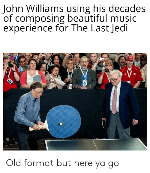 decades: John Williams using his decades  of composing beautiful music  experience for The Last Jedi  daromemeic 4 Old format but here ya go