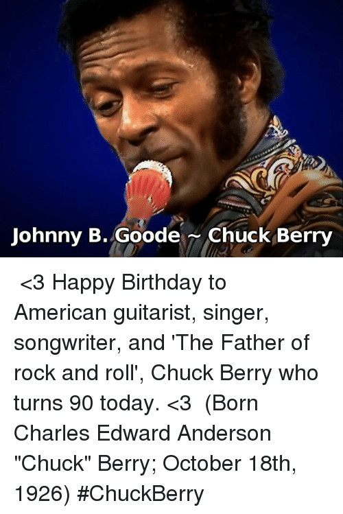 """chuck berry: Johnny B. Goode Chuck Berry ♪♫ <3 Happy Birthday to American guitarist, singer, songwriter, and  'The Father of rock and roll', Chuck Berry who turns 90 today. <3 ♪♫ (Born Charles Edward Anderson """"Chuck"""" Berry; October 18th, 1926)  #ChuckBerry"""