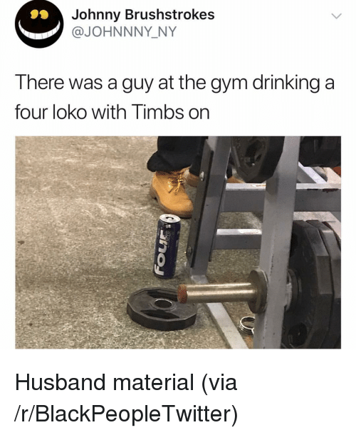timbs: Johnny Brushstrokes  @JOHNNNY_NY  There was a guy at the gym drinking a  four loko with Timbs on <p>Husband material (via /r/BlackPeopleTwitter)</p>