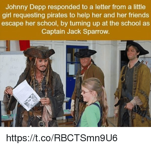 Turn up: Johnny Depp responded to a letter from a little  girl requesting pirates to help her and her friends  escape her school, by turning up at the school as  Captain Jack Sparrow. https://t.co/RBCTSmn9U6