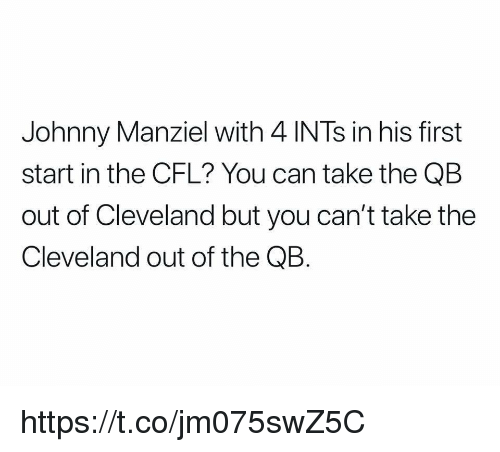 Johnny Manziel: Johnny Manziel with 4 INTs in his first  start in the CFL? You can take the QB  out of Cleveland but you can't take the  Cleveland out of the QB. https://t.co/jm075swZ5C