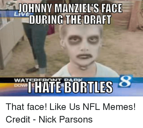 Memes, Nfl, and Nick: JOHNNY MANZIELS FACE  DURING THE DRAFT  HATE BORTLES That face!  Like Us NFL Memes!  Credit - Nick Parsons