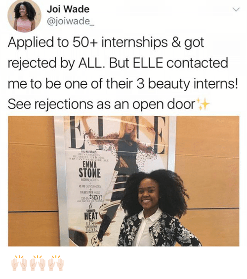 Emma Stone: Joi Wade  Cajoiwade  Applied to 50+ internships & got  rejected by ALL. But ELLE contacted  me to be one of their 3 beauty interns!  See rejections as an open door  EMMA  STONE  THE MEN HEES  HEAT 🙌🏻🙌🏻🙌🏻