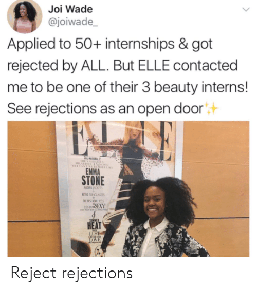 Emma Stone: Joi Wade  @joiwade  Applied to 50+ internships & got  rejected by ALL. But ELLE contacted  me to be one of their 3 beauty interns!  See rejections as an open door  汁  EMMA  STONE  HEAT Reject rejections
