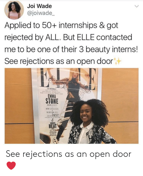 Emma Stone: Joi Wade  @joiwade_  Applied to 50+ internships & got  rejected by ALL. But ELLE contacted  me to be one of their 3 beauty interns!  See rejections as an open door  E NATURAL  EMMA  STONE  ETRG SUNGLASSES  SEXY  HEAT See rejections as an open door ❤️