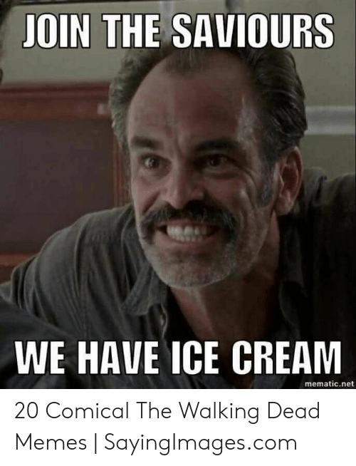 the walking dead memes: JOIN THE SAVIOURS  WE HAVE ICE CREAM  mematic.net 20 Comical The Walking Dead Memes | SayingImages.com