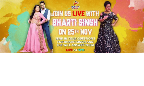 Live, Indianpeoplefacebook, and Questions: JOIN US WITH  LIVE  BHARTI SINGH  ON 25TH NOV  SEND IN YOUR QUESTION'S  FOR BHARTISINGH AND  SHE WILL ANSWMER THE  LIVE A SPMI