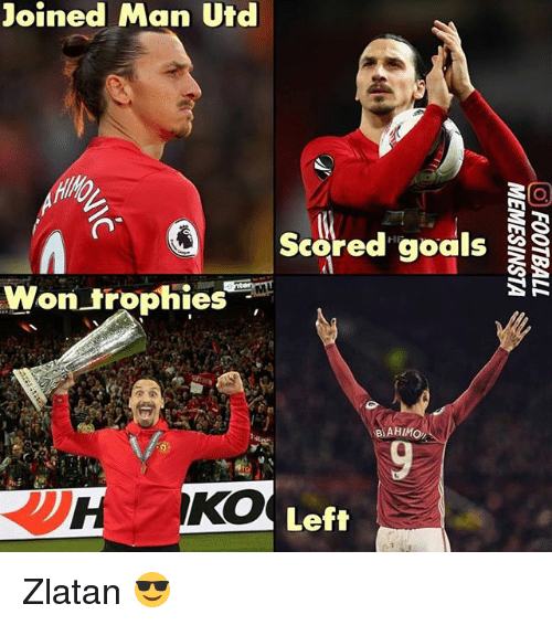 Goals, Memes, and 🤖: joined Man Utd  scored goals  SR  Won trophies  BAHIM  RTH Left Zlatan 😎