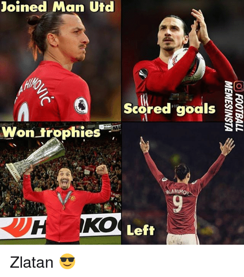 Goals, Memes, and 🤖: joined Man Utd  Utd  scored goals  Won trophies  BAHIMor  HS Left Zlatan 😎