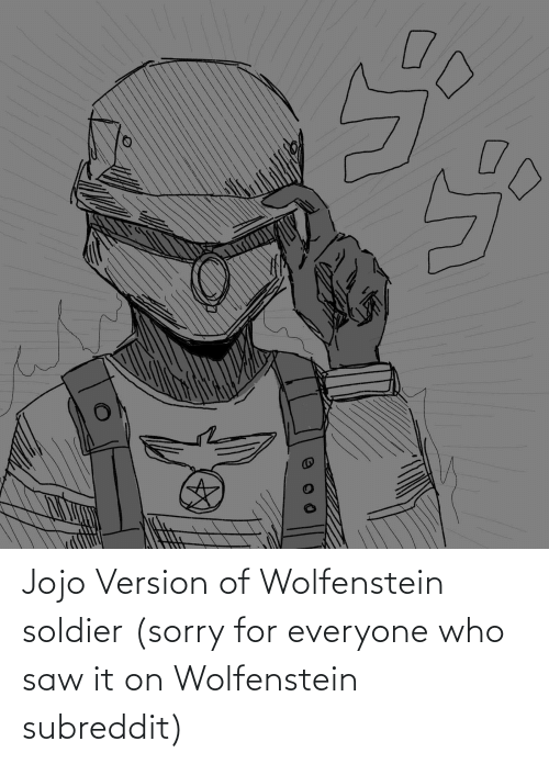 soldier: Jojo Version of Wolfenstein soldier (sorry for everyone who saw it on Wolfenstein subreddit)