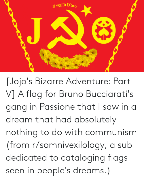 flags: [Jojo's Bizarre Adventure: Part V] A flag for Bruno Bucciarati's gang in Passione that I saw in a dream that had absolutely nothing to do with communism (from r/somnivexilology, a sub dedicated to cataloging flags seen in people's dreams.)