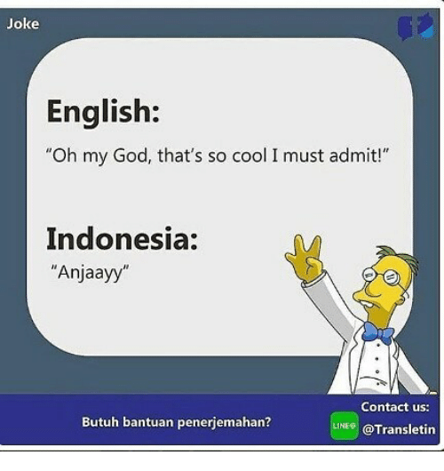 """God, Oh My God, and Cool: Joke  English;  """"Oh my God, that's so cool I must admit!""""  Indonesia:  """"Anjaayy  Contact us:  Butuh bantuan penerjemahan?  LINE@Transletin"""