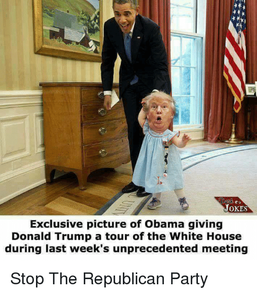 Memes, White House, and Republican Party: JOKES  Exclusive picture of obama giving  Donald Trump a tour of the White House  during last week's unprecedented meeting Stop The Republican Party