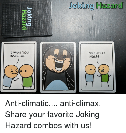 Anti Climatic: Joking Hazard  0  I WANT You  INSIDE ME  NO HABLO  INGLES Anti-climatic.... anti-climax.  Share your favorite Joking Hazard combos with us!