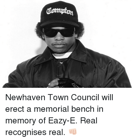 Memorial: Jompton Newhaven Town Council will erect a memorial bench in memory of Eazy-E. Real recognises real. 👊🏻