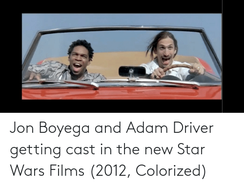 Adam Driver: Jon Boyega and Adam Driver getting cast in the new Star Wars Films (2012, Colorized)
