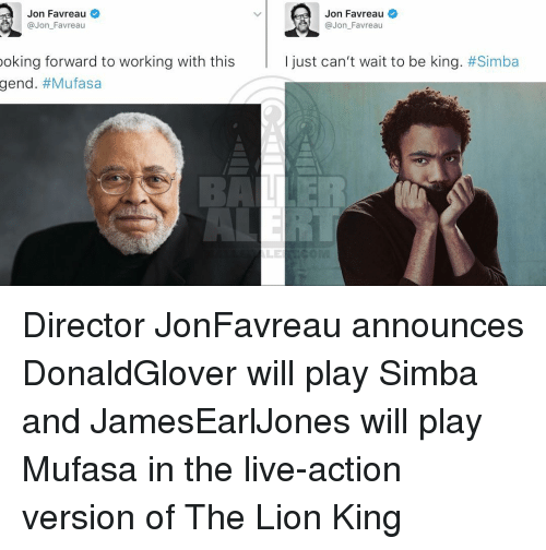 Memes, The Lion King, and Mufasa: Jon Favreau  @Jon Favreau  ooking forward to working with this  gend  #Mufasa  Jon Favreau  @Jon Favreau  I just can't wait to be king  Director JonFavreau announces DonaldGlover will play Simba and JamesEarlJones will play Mufasa in the live-action version of The Lion King