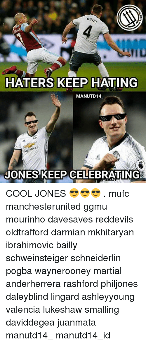 Memes, Martial, and Celebrities: JON  HATERS KEEP HATING  MANUTD14  JONES KEEP CELEBRATING COOL JONES 😎😎😎 . mufc manchesterunited ggmu mourinho davesaves reddevils oldtrafford darmian mkhitaryan ibrahimovic bailly schweinsteiger schneiderlin pogba waynerooney martial anderherrera rashford philjones daleyblind lingard ashleyyoung valencia lukeshaw smalling daviddegea juanmata manutd14_ manutd14_id