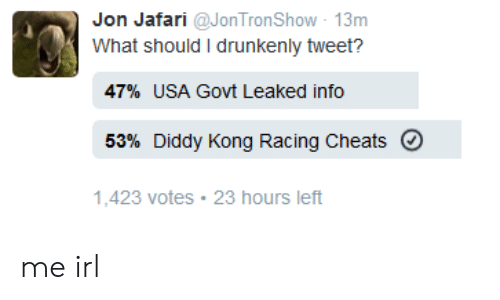 Diddy Kong: Jon Jafari @JonTronShow 13m  What should I drunkenly tweet?  47% USA Govt Leaked info  53% Diddy Kong Racing Cheats O  1,423 votes 23 hours left me irl