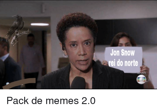 Memes, Jon Snow, and Snow: Jon Snow  rei do norte Pack de memes 2.0
