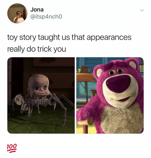 Appearances: Jona  @itsp4ncho  toy story taught us that appearances  really do trick you 💯