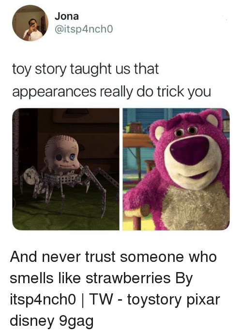 Strawberries: Jona  @itsp4ncho  toy story taught us that  appearances really do trick you And never trust someone who smells like strawberries⠀ By itsp4nch0 | TW⠀ -⠀ toystory pixar disney 9gag