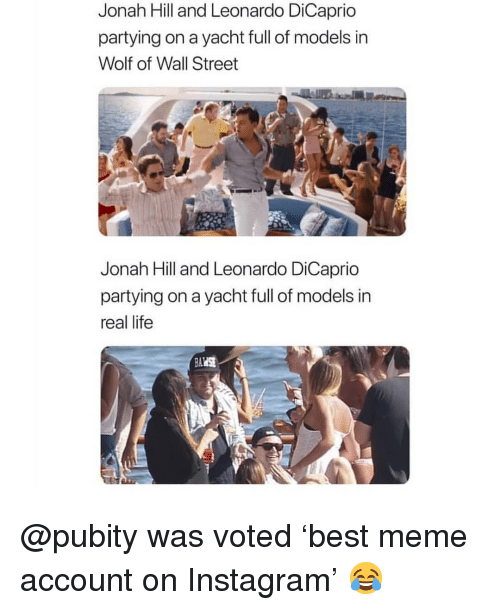 Instagram, Jonah Hill, and Leonardo DiCaprio: Jonah Hill and Leonardo DiCaprio  partying on a yacht full of models in  Wolf of Wall Street  Jonah Hill and Leonardo DiCaprio  partying on a yacht full of models in  real life @pubity was voted 'best meme account on Instagram' 😂