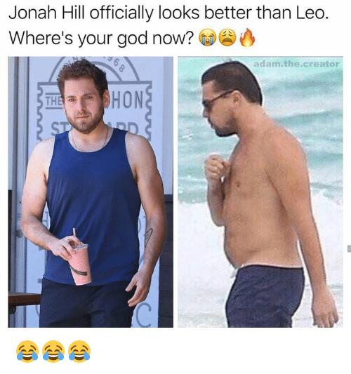God, Jonah Hill, and Leo: Jonah Hill officially looks better than Leo  Where's your god now?  adam the creator  HON  THE 😂😂😂