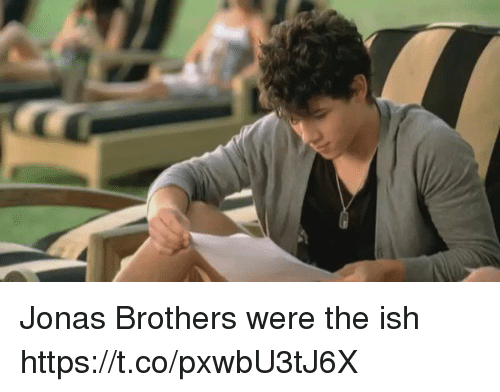 Funny, Jonas Brothers, and Brothers: Jonas Brothers were the ish https://t.co/pxwbU3tJ6X