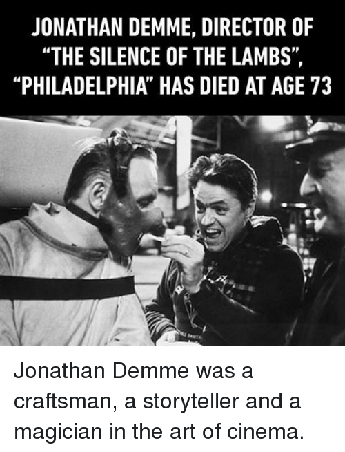 """lambs: JONATHAN DEMME, DIRECTOR OF  """"THE SILENCE OF THE LAMBS,  """"PHILADELPHIA HAS DIED AT AGE 73 Jonathan Demme was a craftsman, a storyteller and a magician in the art of cinema."""
