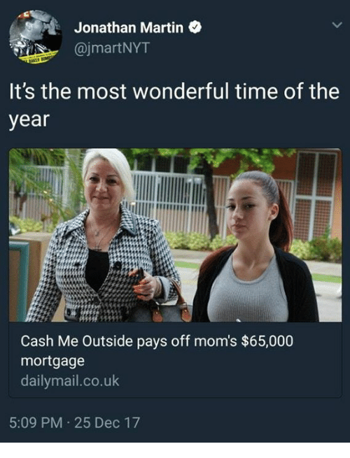 Cash Me: : Jonathan Martin  @jmartNYT  It's the most wonderful time of the  year  Cash Me Outside pays off mom's $65,000  mortgage  dailymail.co.uk  5:09 PM 25 Dec 17